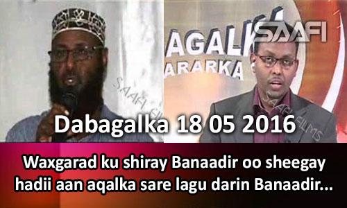 Photo of Dabagalka Wararka 18 05 2016 Waxgarad ku shiray Muqdisho oo sheegay hadii aqalka sare lagu darin Banaadir.