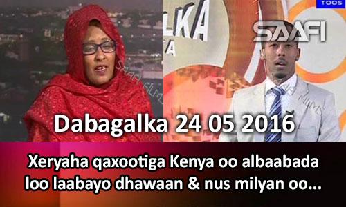 Photo of Dabagalka Wararka 24 05 2016 Xeryaha qaxootiga Kenya oo albaabada loo laabayo & nus milyan Soomaali ah.