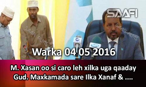 Photo of Warka 04 05 2016 Madaxweyne Xasan oo si caro leh xilka uga qaaday gudoomiyaha maxkamada sare Ilka Xanaf