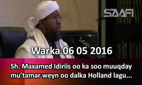 Photo of Warka 06 05 2016 Sh. Maxamed Idiriis oo kasoo dhex muuqday Mu'tamar weyn oo dalka Holland lagu qabtay