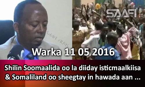 Photo of Warka 11 05 2016 Shilin Soomaaliga oo la diiday isticmaalkiisa & Somaliland oo sheegtay in hawada aan si toos ah