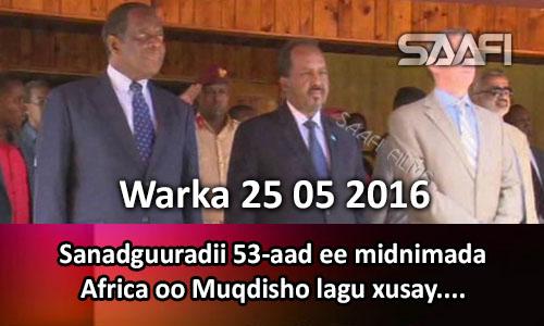 Photo of Warka 25 05 2016 Sanadguuradii 53aad ee midnimada Africa oo Muqdisho lagu xusay