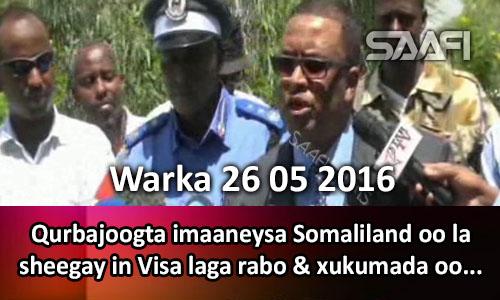 Photo of Warka 26 05 2016 Qurbajoogta imaaneysa Somaliland oo la sheegay in viso laga rabo & xukuumada oo beenisay.