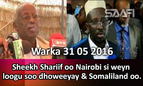 Photo of Warka 31 05 2016 Sh. Shariif oo si aan caadi aheyn Nairobi loogu soo dhoweeyay & Somaliland.