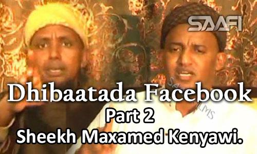 Photo of Dhibaatada Facebook Part 2 Sheekh Maxamed Kenyawi