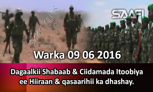 Photo of Warka 09 06 2016 Dagaalkii Shabaab & ciidamada Itoobiya ee Hiiraan & qasaarihii ka dhashay.