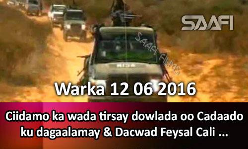 Photo of Warka 12 06 2016 Ciidamo ka wada tirsay dowlada oo Cadaado ku dagaalamay & Dacwad Feysal Cali Waraabe.
