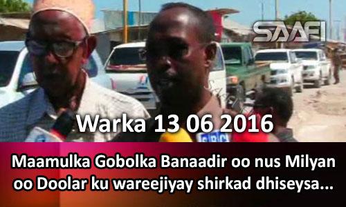 Photo of Warka 13 06 2016 Maamulka Gobolka Banaadir oo nus Milyan oo Doolar ku wareejiyay shirkad.
