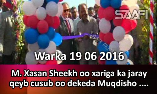 Photo of Warka 19 06 2016 M. Xasan Sheekh oo xariga ka jaray qeyb cusub oo dekada Muqdisho.