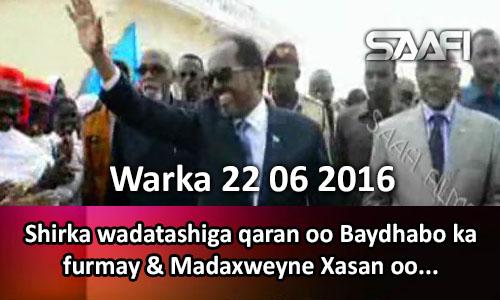 Photo of Warka 22 06 2016 Shirka wadatashiga qaran oo Baydhabo ka furmay & madaxweyne Xasan oo.