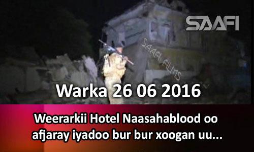 Photo of Warka 25 06 2016 Weerarkii Naasahablood oo lasoo afjaray iyadoo bur bur xoogan…