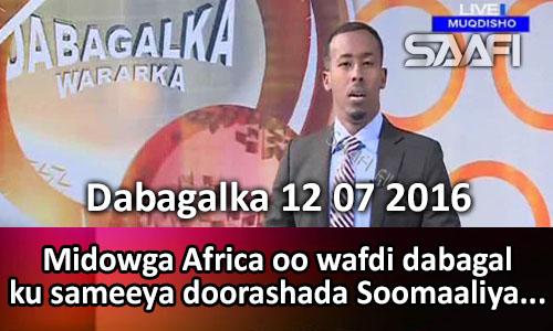 Photo of Dabagalka Wararka 12 07 2016 Midowga Africa oo wafdi dabagal ku sameeya doorashada…