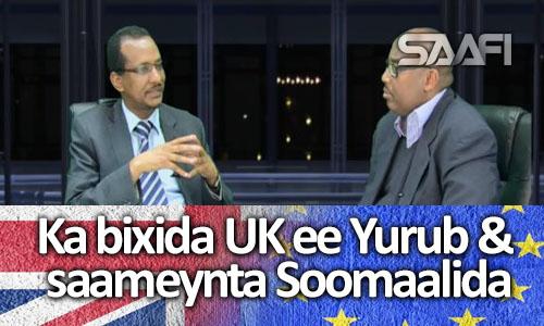 Photo of Ka bixida UK ee Yurub & Saameynta Soomaalida Garyaqaan Kalsan Tv.