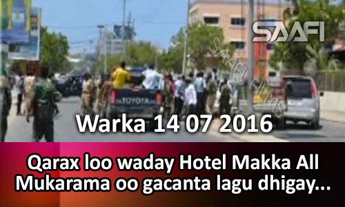 Photo of Warka 14 07 2016 Qarax loo waday Hotel Makka All Mukarama oo gacanta lagu dhigay…