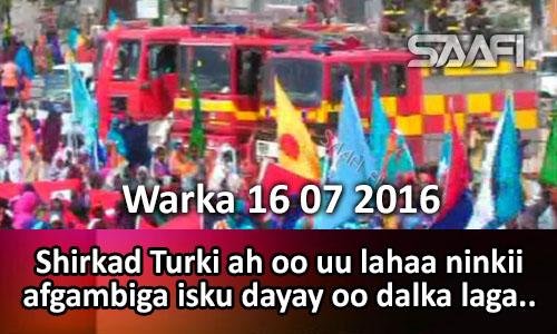 Photo of Warka 16 07 2016 Shirkad Turki ah oo uu lahaa Generalkii afgambiga isku dayay oo dalka laga..