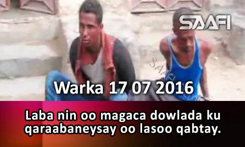 Photo of Warka 17 07 2016 Laba nin oo magaca dowlada ku qaraabaneysay oo lasoo qabtay.
