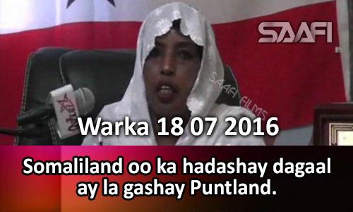 Photo of Warka 18 07 2016 Somaliland oo ka hadashay dagaal ay la gashay Puntland.