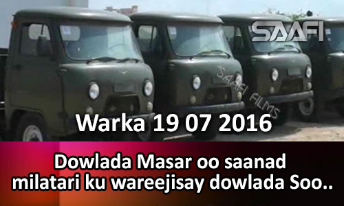 Photo of Warka 19 07 2016 Dowlada Masar oo saanad milatari ku wareejisay dowlada Soomaaliya..