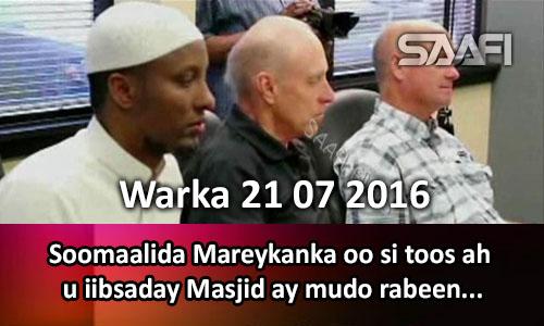 Photo of Warka 21 07 2013 Soomaalida Mareykanka oo si toos ah u iibsaday Masjid ay mudo rabeen.