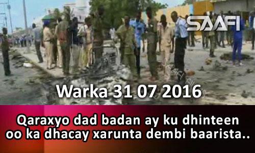 Photo of Warka 31 07 2016 Qaraxyo dad badan ay ku dhinteen oo ka dhacay xarunta dembi baarista.