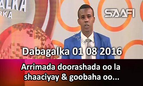 Photo of Dabagalka Wararka 01 08 2016 Arrimaha doorashada oo la shaaciyay & goobaha oo..