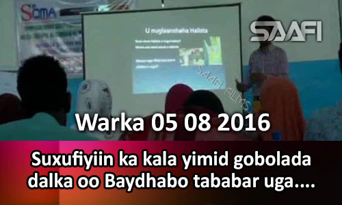 Photo of Warka 05 08 2016 Suxufiyiin ka kala yimid gobolada dalka oo Baydhabo tabarbar uga furmay.