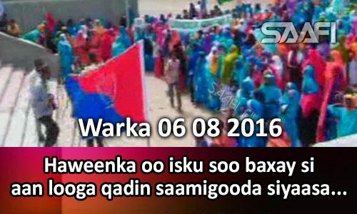 Photo of Warka 06 08 2016 Haweenka oo isku soo baxay si aan looga qadin saamigooda siyaasada.