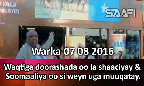 Photo of Warka 07 08 2016 Waqtiga doorashada oo la shaaciyay & Soomaaliya oo si weyn uga muuqatay carwada…