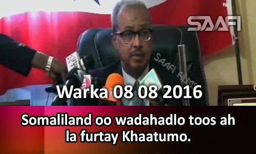 Photo of Warka 08 08 2016 Somaliland oo wadahadlo toos ah la furtay Khaatumo