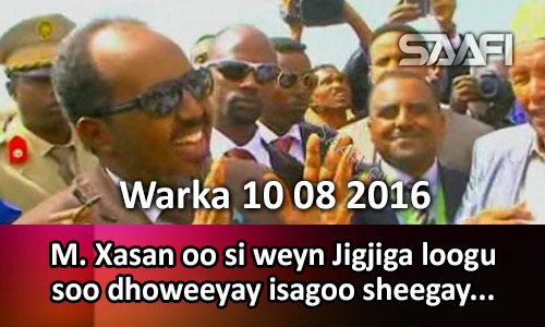 Photo of Warka 10 08 2016 M. Xasan oo si weyn loogu soo dhoweeyay Jigjiga isagoo sheegay in…