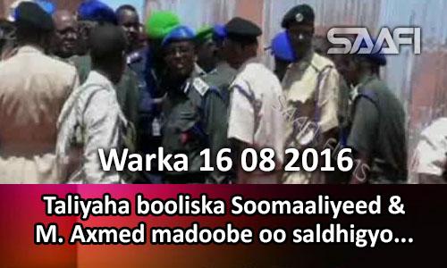 Photo of Warka 16 08 2016 Taliyaha booliska Soomaaliyeed & M. Axmed madoobe oo saldhigyo ku…