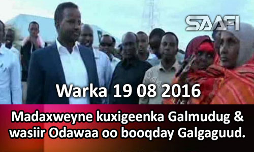 Photo of Warka 19 08 2016 Madaxweyne kuxigeenka Galgaduud & wasiir Odawaa oo booqday Galgaduud..