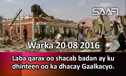 Photo of Warka 21 08 2016 Laba qarax oo shacab badan ay ku dhinteen oo ka dhacay Gaalkacyo.