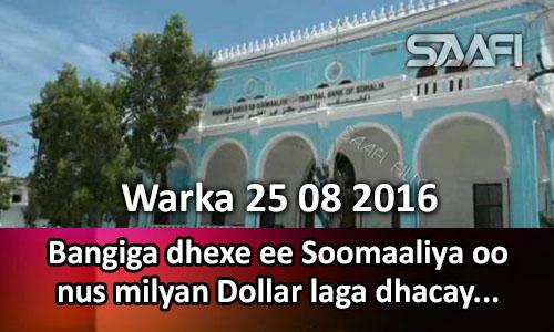 Photo of Warka 25 08 2016 Bangiga dhexe ee Soomaaliya oo nus milyan oo Dollar laga dhacay.