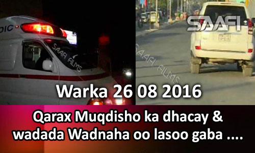 Photo of Warka 26 08 2016 Qarax Muqdisho ka dhacay & wadada Wadnaha oo lasoo gaba gabeeyay..