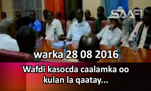 Photo of Warka 28 08 2016 Wafdi kasocda caalamka oo kulan la qaatay…
