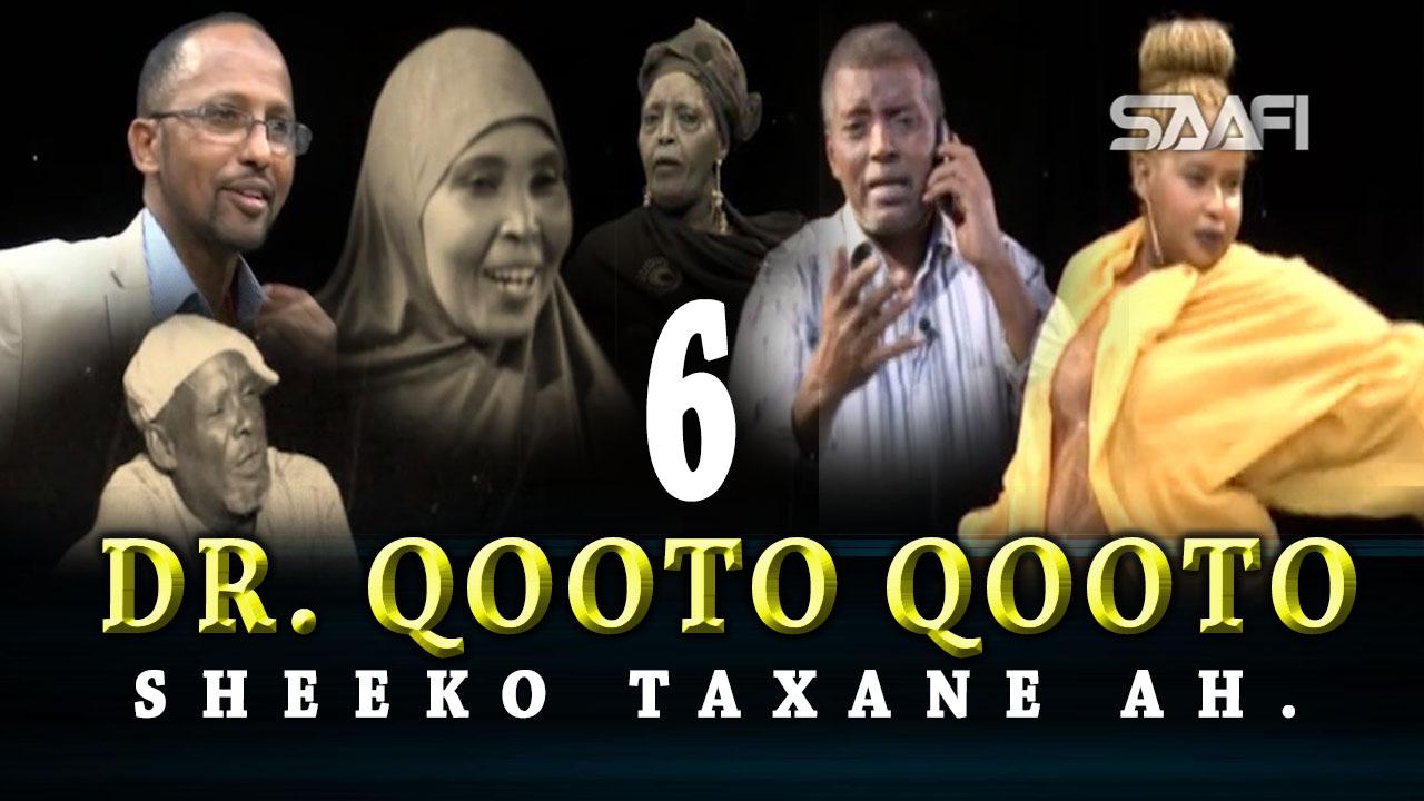 Photo of DR. Qooto Qooto Part 6 Sheeko taxane ah jilayaal badan.