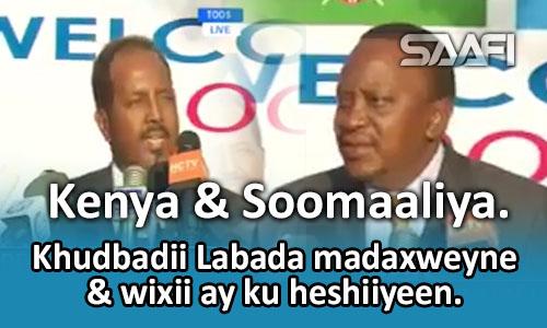 Photo of Khudbadii madaxda Soomaaliya & Kenya & wixii ay ku heshiiyeen.