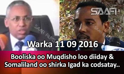 Photo of Warka 11 09 2016 Booliska oo Muqdisho loo diiday & Somaliland oo Igad ka codsatay.
