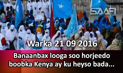 Photo of Warka 21 09 2016 Banaanbax looga soo horjeedo boobka Kenya ee bada oo Muqdisho.