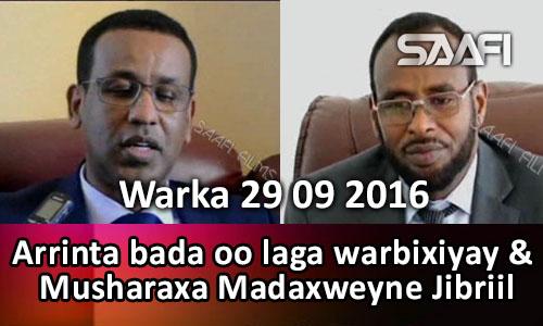 Photo of Warka 29 09 2016 Arrinta bada oo laga warbixiyay & musharaxa madaxweyne Jibriil…