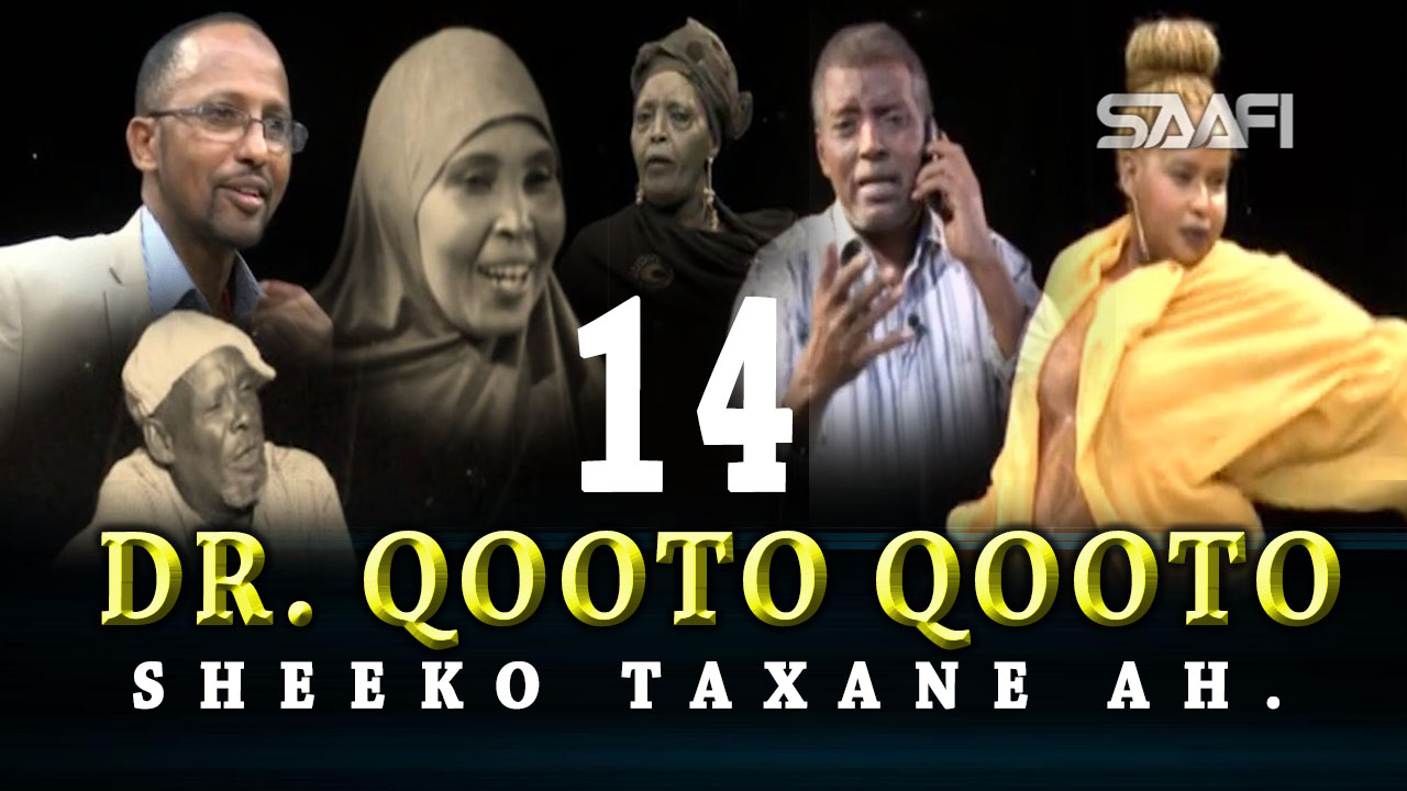 Photo of DR. Qooto Qooto Part 14 Sheeko taxane ah jilayaal badan.
