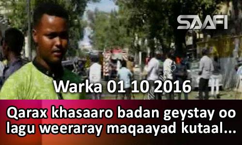 Photo of Warka 01 10 2016 Qarax khasaaro badan geystay oo lagu weeraray maqaayad kutaala…