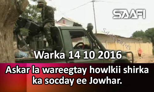 Photo of Warka 14 10 2016 Askar la wareegtay howlkii shirka ka socday ee Jowhar.
