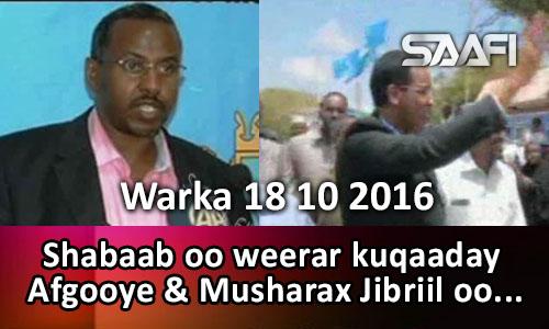 Photo of Warka 18 10 2016 Shabaab oo Afgooye weerar ku qaaday & Musharax Jibriil oo…