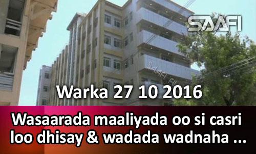 Photo of Warka 27 10 2016 Wasaarada maaliyada oo si casri loo dhisay & wadada wadnaha…
