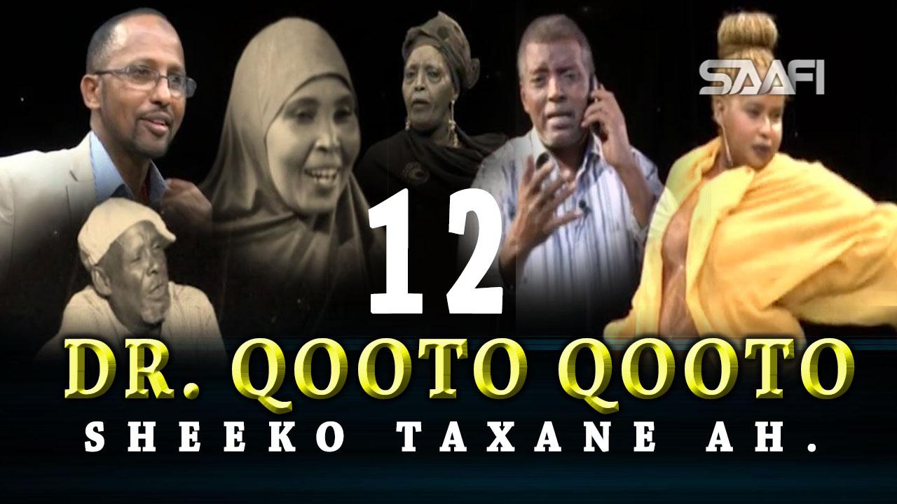 Photo of DR. Qooto Qooto Part 12 Sheeko taxane ah jilayaal badan.