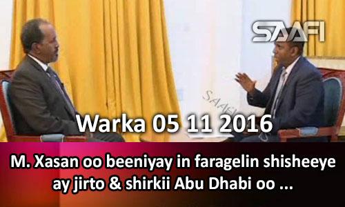 Photo of Warka 05 11 2016 M. Xasan oo beeniyay in faragelin shisheeye ay jirto & shirkii Abu Dhabi oo…