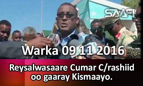 Photo of Warka 09 11 2016 Reysalwasaare Cumar Cabdirashiid oo gaaray Kismaayo.
