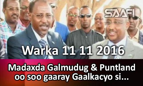 Photo of Warka 11 11 2016 Madaxda Galmudug & Puntland oo gaaray Gaalkacyo si…